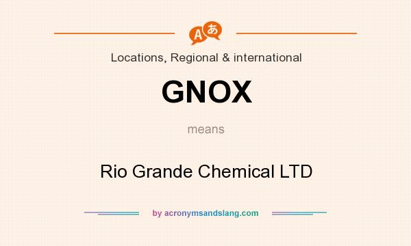 What does GNOX mean? It stands for Rio Grande Chemical LTD