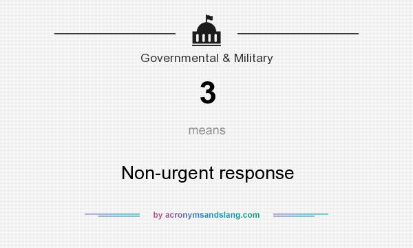 What does 3 mean? It stands for Non-urgent response