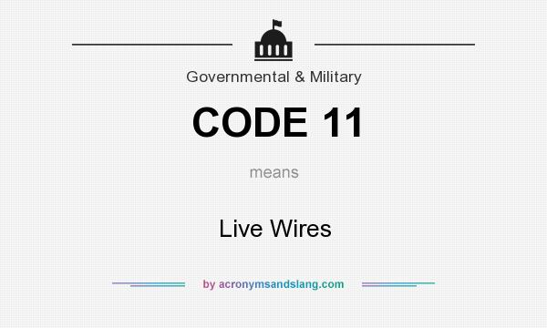 What does CODE 11 mean? It stands for Live Wires