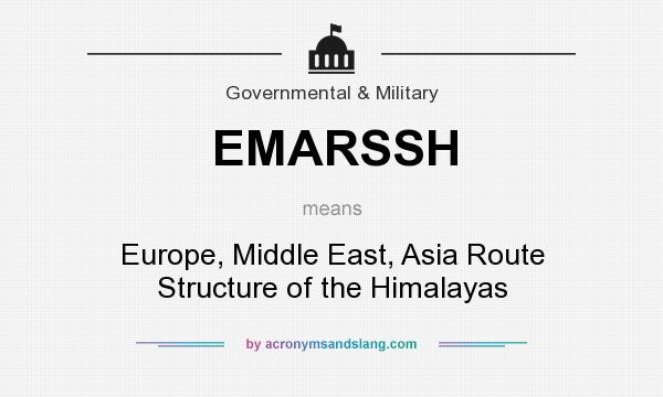 What does EMARSSH mean? It stands for Europe, Middle East, Asia Route Structure of the Himalayas
