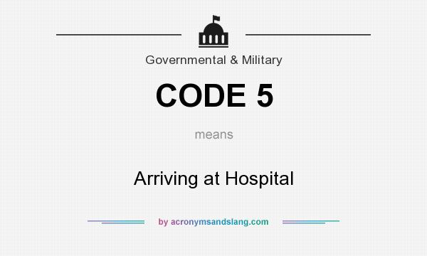 What does CODE 5 mean? It stands for Arriving at Hospital