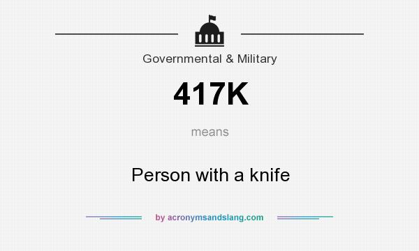 What does 417K mean? It stands for Person with a knife