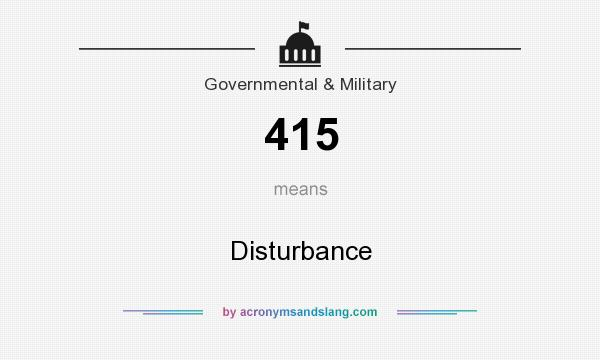 What does 415 mean? It stands for Disturbance
