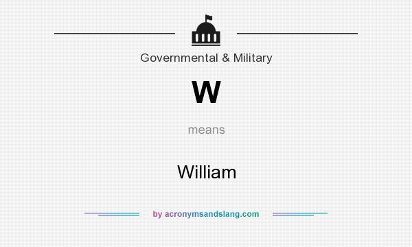 What does W mean? It stands for William