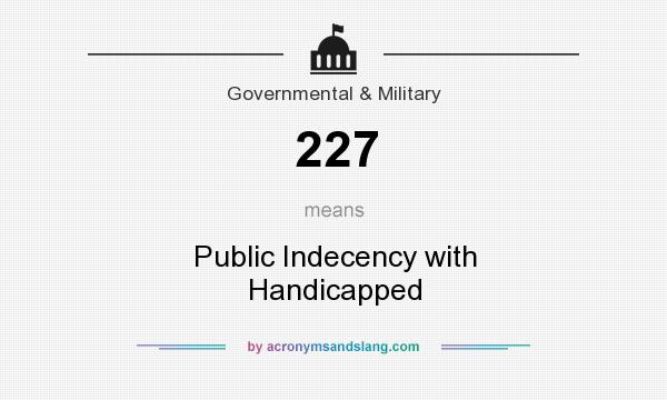 What does 227 mean? It stands for Public Indecency with Handicapped