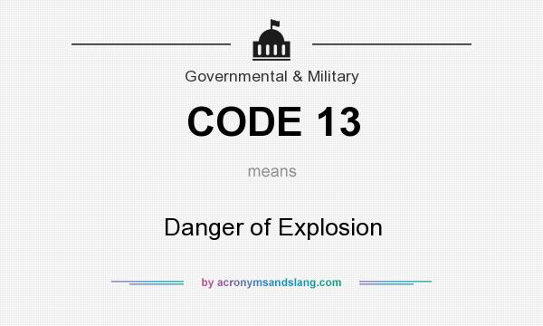 What does CODE 13 mean? It stands for Danger of Explosion