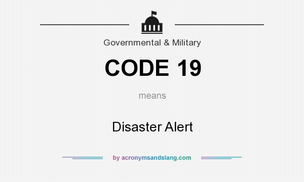 What does CODE 19 mean? It stands for Disaster Alert