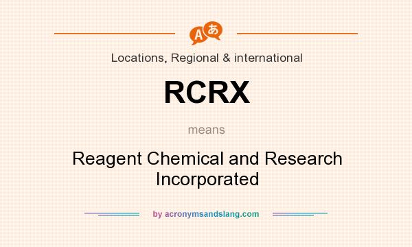 What does RCRX mean? It stands for Reagent Chemical and Research Incorporated