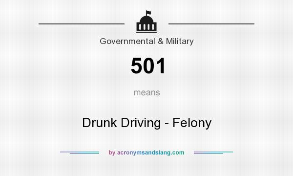 What does 501 mean? It stands for Drunk Driving - Felony