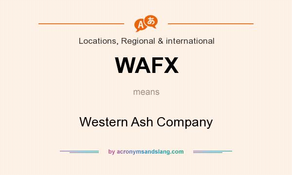 What does WAFX mean? It stands for Western Ash Company