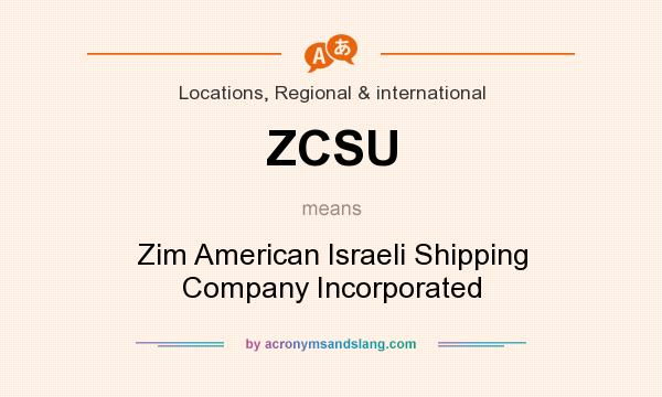 What does ZCSU mean? It stands for Zim American Israeli Shipping Company Incorporated
