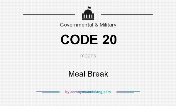What does CODE 20 mean? It stands for Meal Break