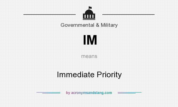 What does IM mean? It stands for Immediate Priority