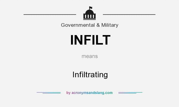 What does INFILT mean? It stands for Infiltrating