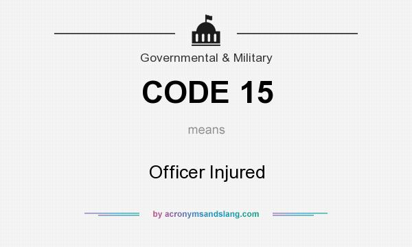 What does CODE 15 mean? It stands for Officer Injured