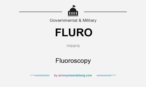 What does FLURO mean? It stands for Fluoroscopy