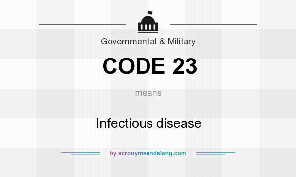 What does CODE 23 mean? It stands for Infectious disease