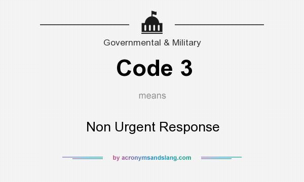 What does Code 3 mean? It stands for Non Urgent Response