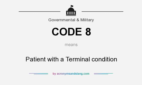 What does CODE 8 mean? It stands for Patient with a Terminal condition