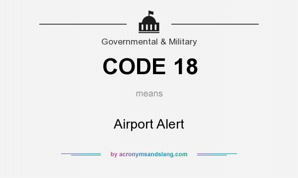 What does CODE 18 mean? It stands for Airport Alert