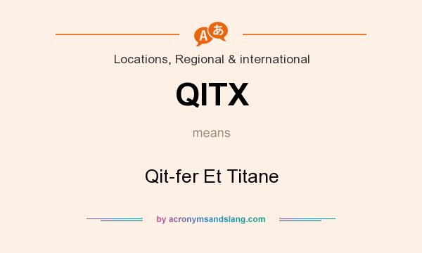 What does QITX mean? It stands for Qit-fer Et Titane