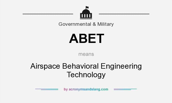 What does ABET mean? It stands for Airspace Behavioral Engineering Technology