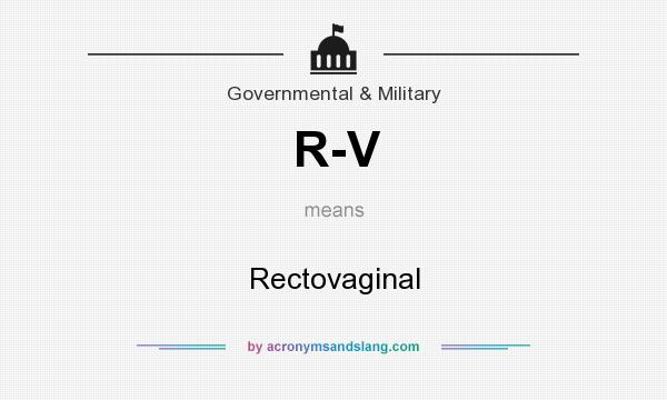 What does R-V mean? It stands for Rectovaginal
