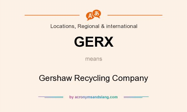 What does GERX mean? It stands for Gershaw Recycling Company