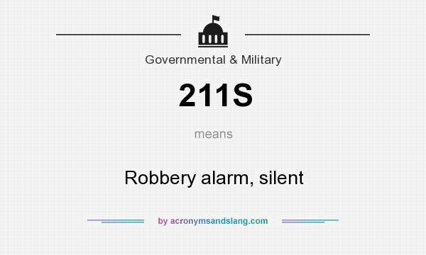 What does 211S mean? It stands for Robbery alarm, silent