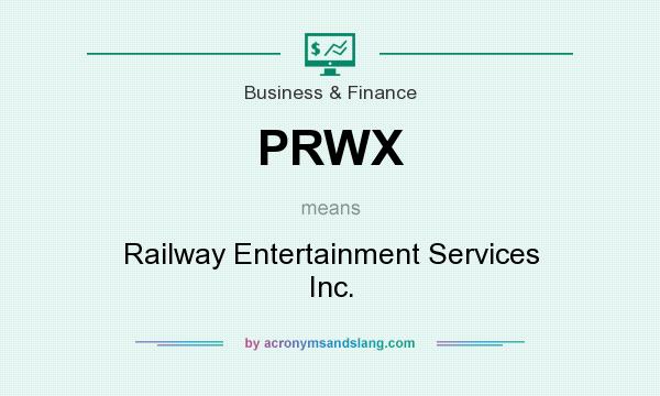 What does PRWX mean? It stands for Railway Entertainment Services Inc.