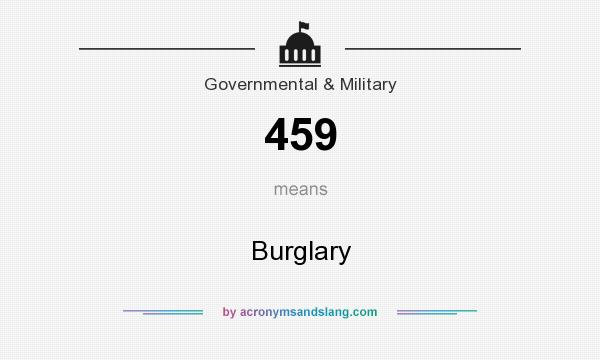 What does 459 mean? It stands for Burglary