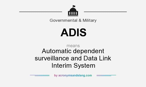What does ADIS mean? It stands for Automatic dependent surveillance and Data Link Interim System