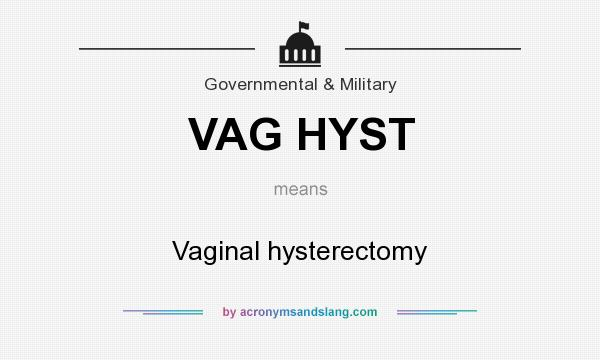 What does VAG HYST mean? It stands for Vaginal hysterectomy