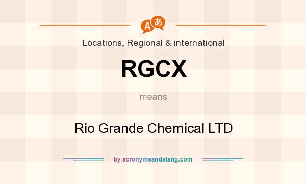 What does RGCX mean? It stands for Rio Grande Chemical LTD
