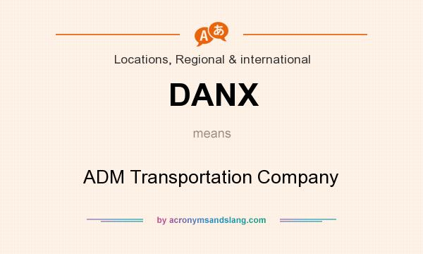 What does DANX mean? It stands for ADM Transportation Company