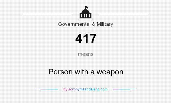 What does 417 mean? It stands for Person with a weapon