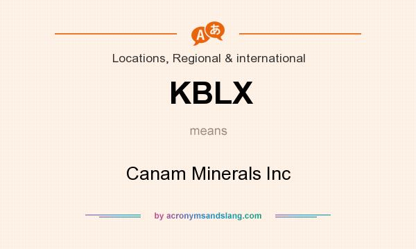 What does KBLX mean? It stands for Canam Minerals Inc