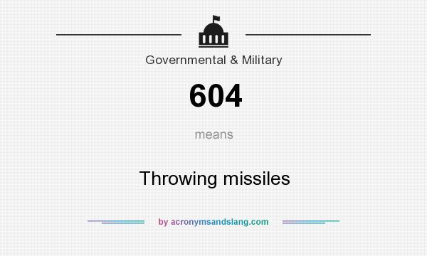 What does 604 mean? It stands for Throwing missiles