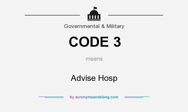 What does CODE 3 mean? It stands for Advise Hosp