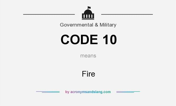 What does CODE 10 mean? It stands for Fire