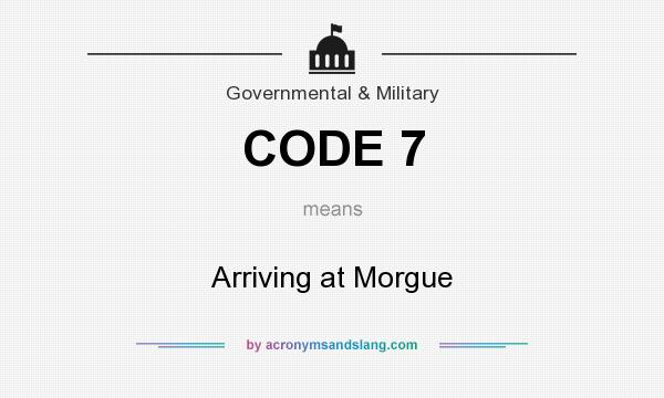 What does CODE 7 mean? It stands for Arriving at Morgue