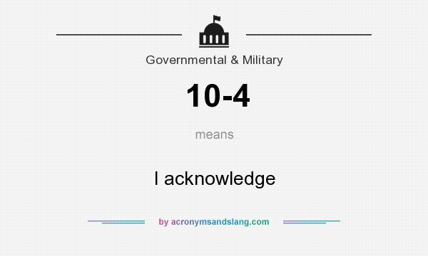 What does 10-4 mean? It stands for I acknowledge