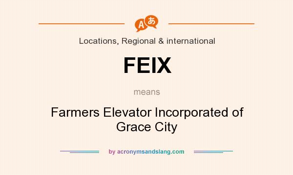 What does FEIX mean? It stands for Farmers Elevator Incorporated of Grace City