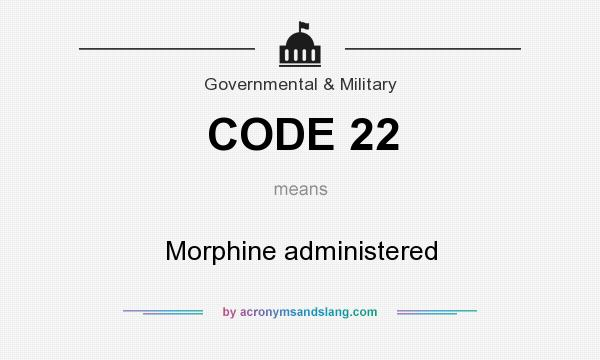 What does CODE 22 mean? It stands for Morphine administered
