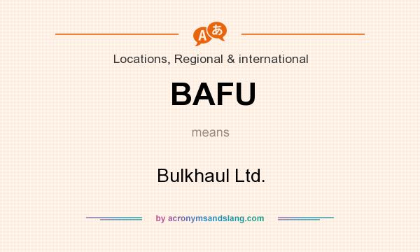 What does BAFU mean? It stands for Bulkhaul Ltd.