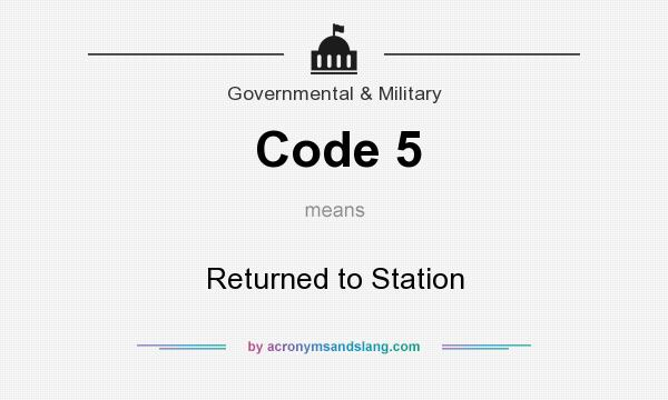 What does Code 5 mean? It stands for Returned to Station