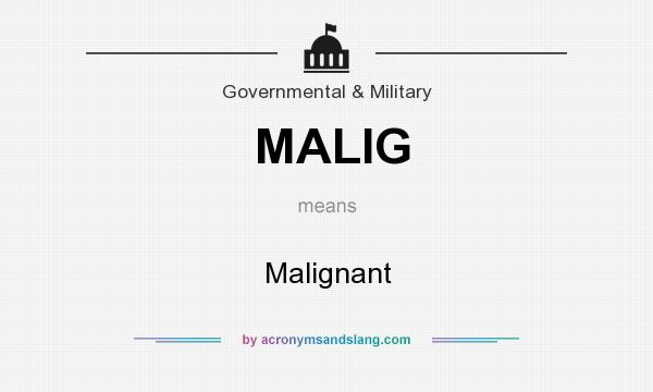What does MALIG mean? It stands for Malignant
