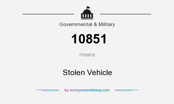 What does 10851 mean? It stands for Stolen Vehicle