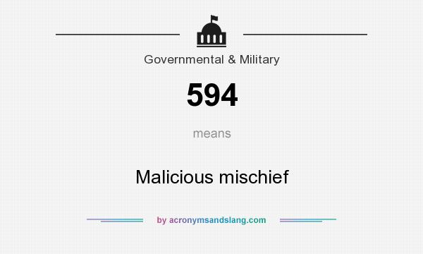 What does 594 mean? It stands for Malicious mischief