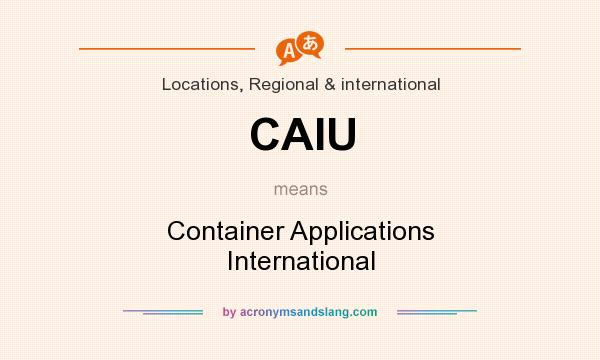 What does CAIU mean? It stands for Container Applications International